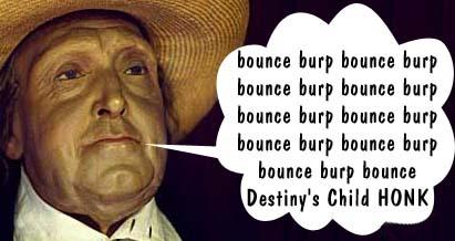 bounce burp bounce burp bounce burp bounce burp bounce burp bounce burp bounce burp bounce burp bounce burp bounce Destiny's Child HONK